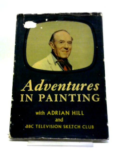 Adventures In Painting With Adrian Hill And BBC Television 'Sketch Club' (Craft series;no.27) by Adrian Hill