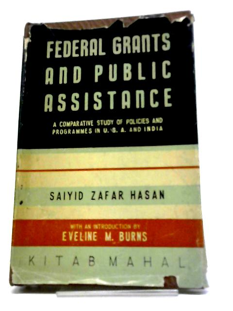 Federal Grants and Public Assistance: A Comparative Study of Policies and Programmes in U.S.A. And India By Various