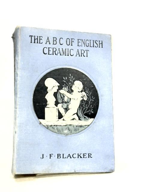 The ABC of English Ceramic Art By J. F. Blacker