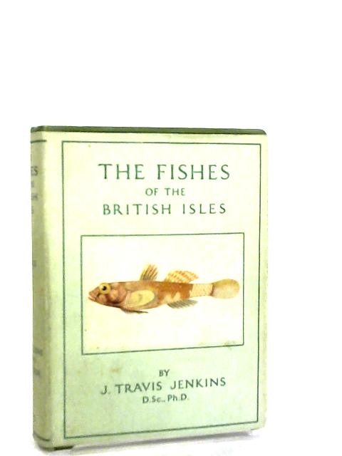 The Fishes of the British Isles by J. Travis Jenkins