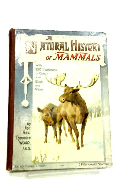 A Natural History of Mammals by Rev. Theodore Wood