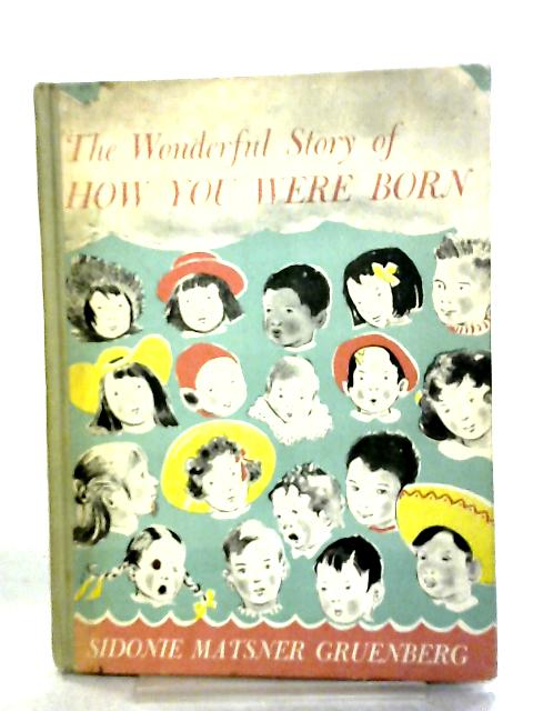 The Wonderful Story of How You Were Born by Sidonie M. Gruenberg