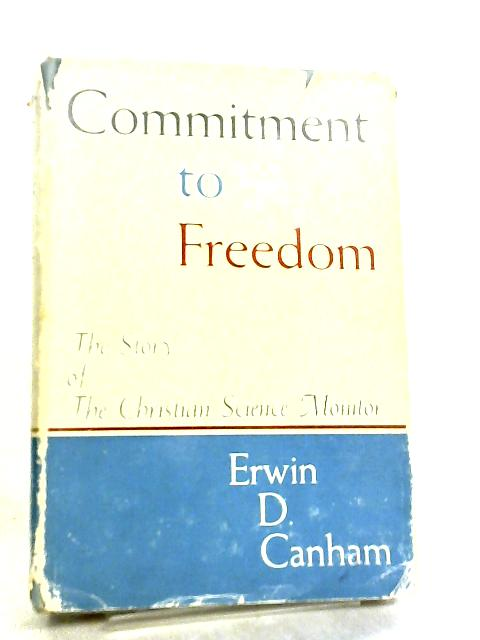 Commitment To Freedom by Erwin D. Canham