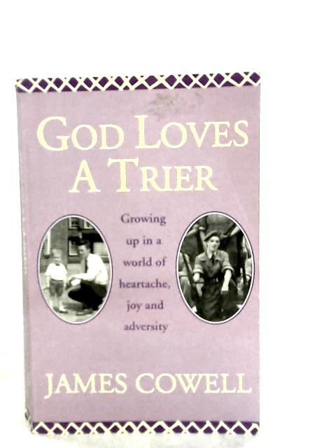 God Loves a Trier, Growing Up in a World of Heartache, Joy and Adversity by James Cowell