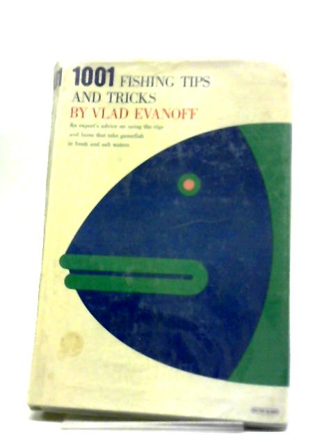 1001 Fishing Tips And Tricks by Vlad Evanoff