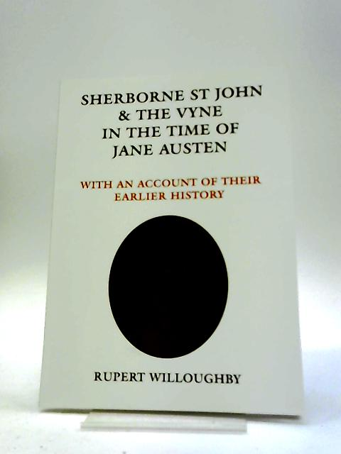 Sherborne St John and the Vyne in the Time of Jane Austen: With an Account of Their Earlier History by Rupert Willoughby