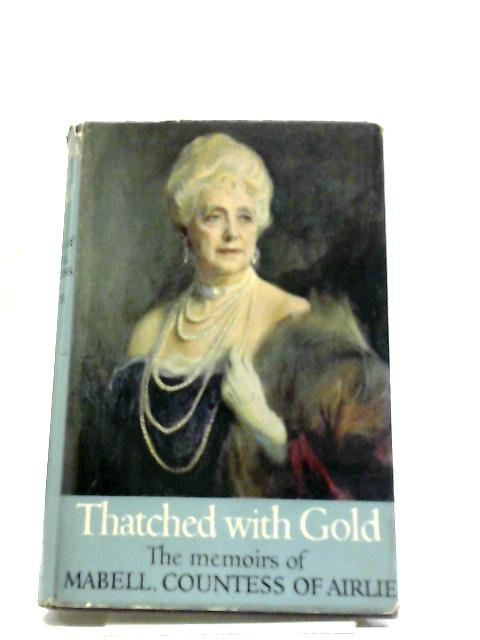 Thatched With Gold - The Memoirs of Mebell, Countess of Airlie by Jennifer Ellis