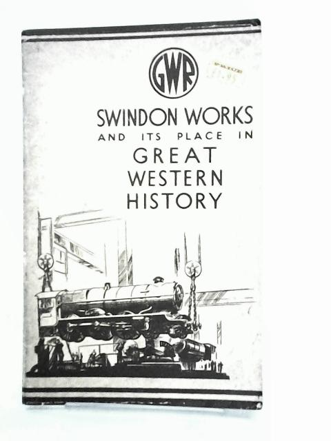 Swindon Works And Its Place In Great Western Railway History by Great Western Railway