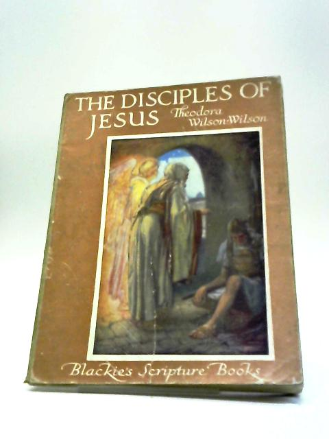 The Disciples of Jesus by Theodora Wilson Wilson