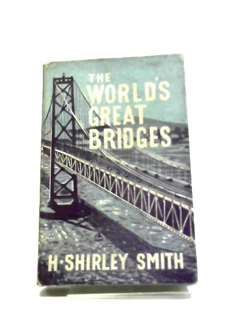 The World's Great Bridges by H. Shirley Smith