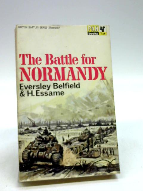 The Battle For Normandy by Belfield, Eversley; Essame, H