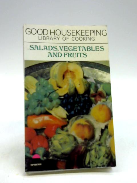 Good Housekeeping Library of Cooking: Salads, Vegetables and Fruits by Good Housekeeping Institute