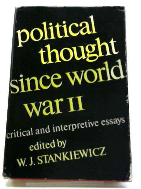 Political Thought Since World War II: Critical And Interpretive Essays By W. J Stankiewicz