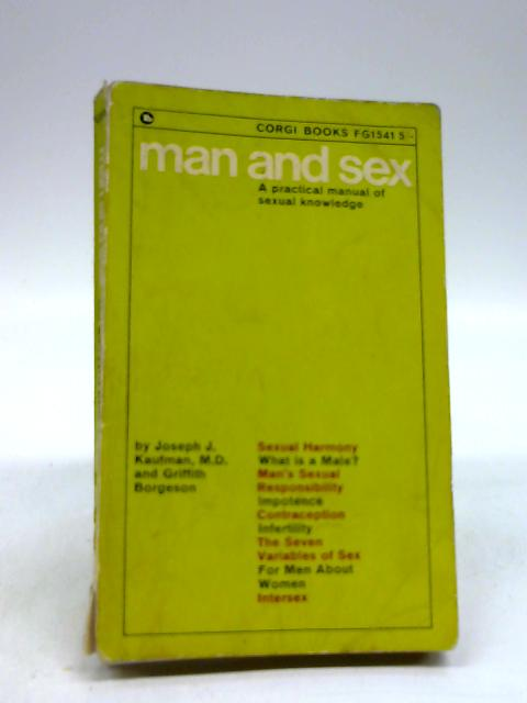 Man and Sex. A practical manual of sexual knowledge. With illustrations (Corgi Books. no. FG1541.) By Joseph Jerome Kaufman