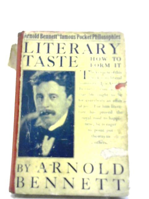 Literary Taste: How To Form It: With Detailed Instructions For Collecting A Complete Library Of English Literature by Arnold Bennett
