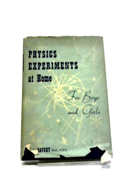 Physics Experiments at Home: For Boys and Girls by T.H. Savory