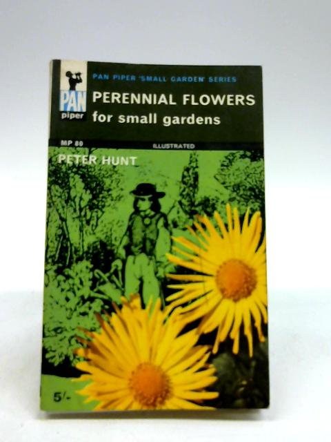 Perennial Flowers for Small Gardens by Hunt, Peter