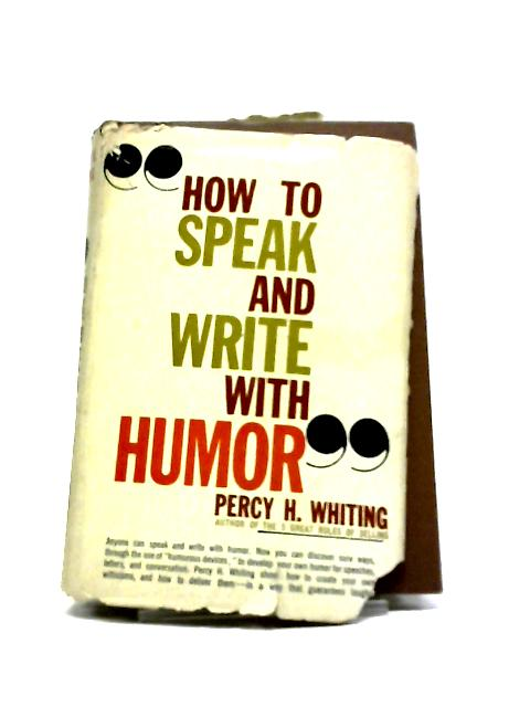 How To Speak and Write with Humor by Percy H. Whiting