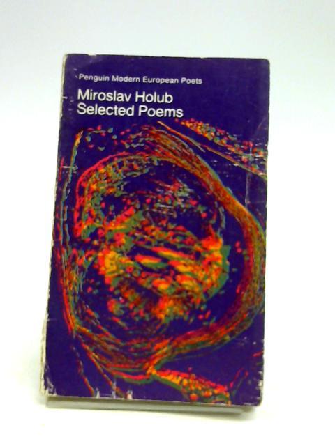 Miroslav Holub - Selected Poems by Holub, Miroslav (trans. by Ian Milner & George The