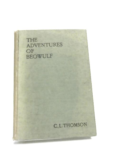 The Adventures of Beowulf by C L Thomson,