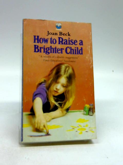 How to Raise a Brighter Child: The Case for Early Learning by Beck, Joan
