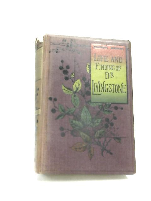 Life and Finding of Dr. Livingstone by Stanley
