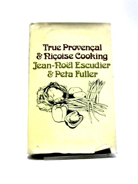 True Provencal and Nicoise Cooking by Jean-Noel Escudier