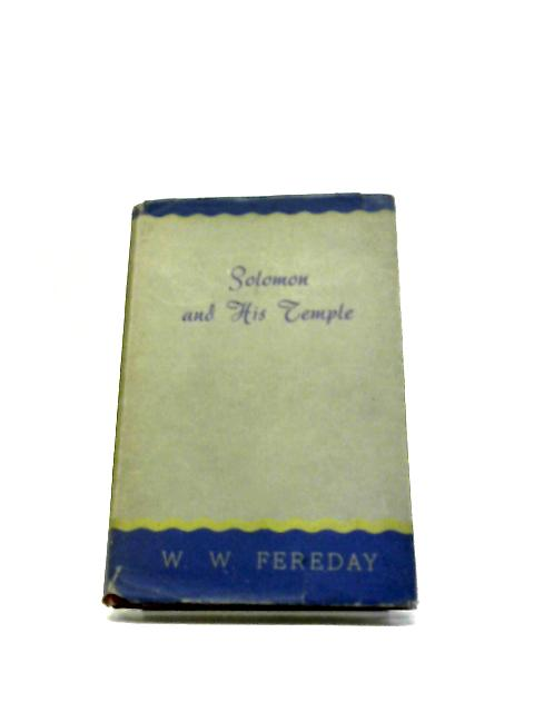 Solomon and His Temple by W. W. Fereday