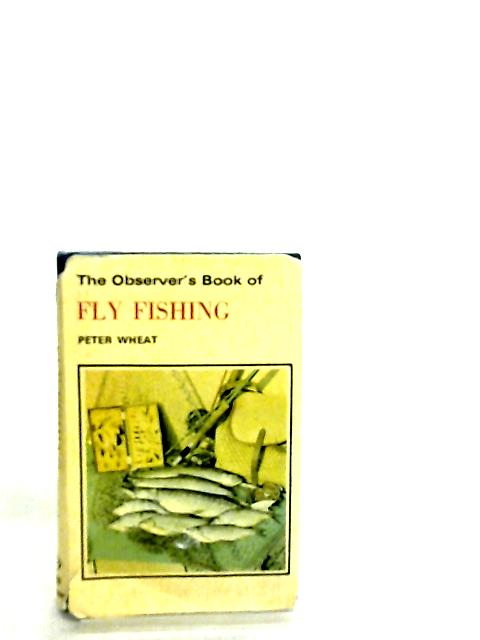 The Observer's Book of Fly Fishing by Peter Wheat