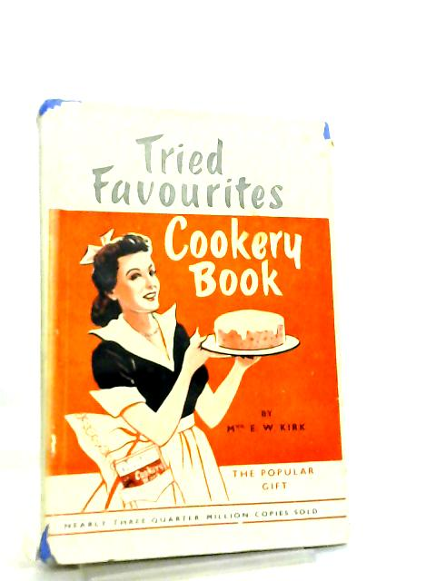 Tried Favourites Cookery Book by Mrs. E. W. Kirk