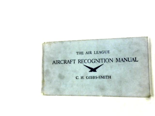 """The """"Air League"""" Aircraft Recognition Manual by C. H. Gibbs-Smith"""