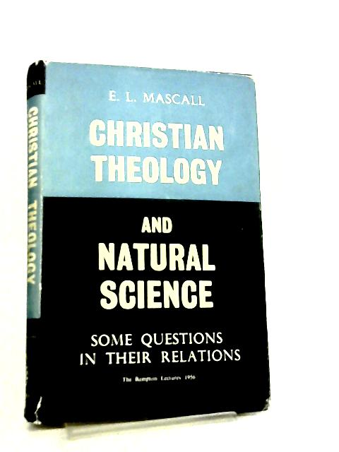 Christian Theology and Natural Science by E. L. Mascall
