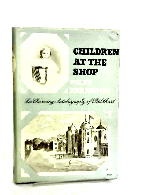 Children at the Shop, The Charming Autobiography of Childhood by Ruby Ferguson
