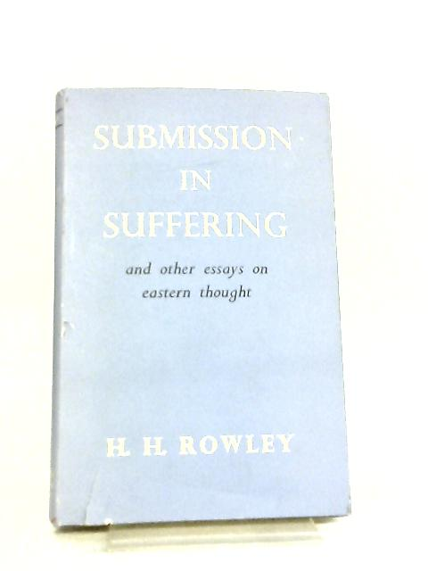 Submission in Suffering and Other Essays on Eastern Thought by H. H. Rowley