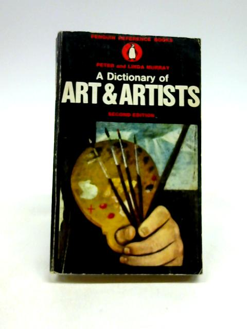 A Dictionary Of Art & Artists Second Edition by Peter & Linda Murray