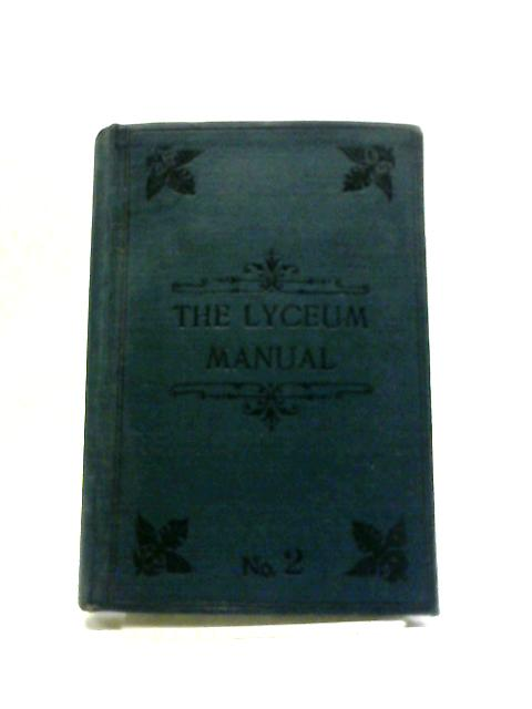 The Lyceum Manual; A Compendium Of Physical, Moral And Spiritual Exercises For Use In Progressive Lyceums by Various