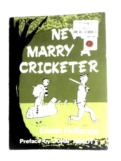 Never Marry a Cricketer by Hollands Eileen Arlott John (Preface)
