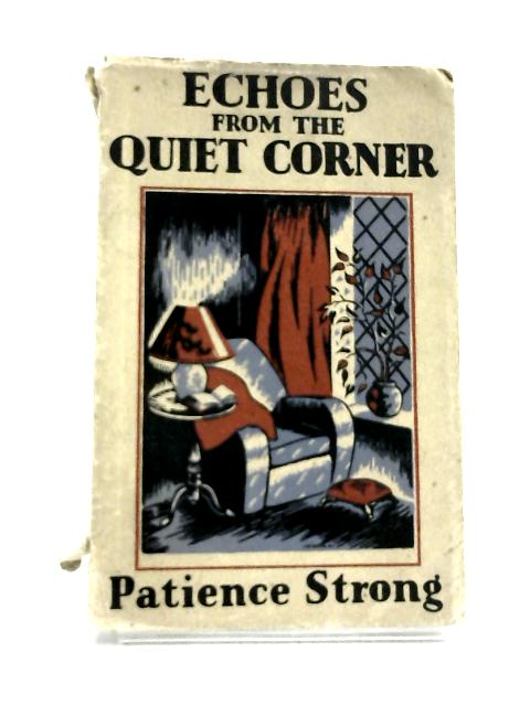 Echoes From The Quiet Corner. by Patience Strong,
