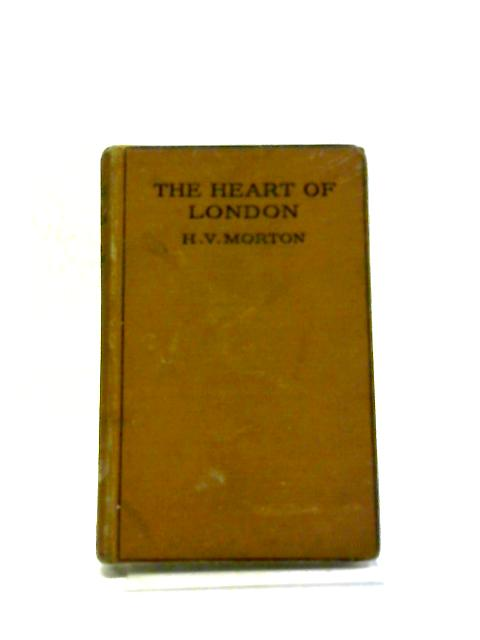 The Heart Of London. by H. V. Morton