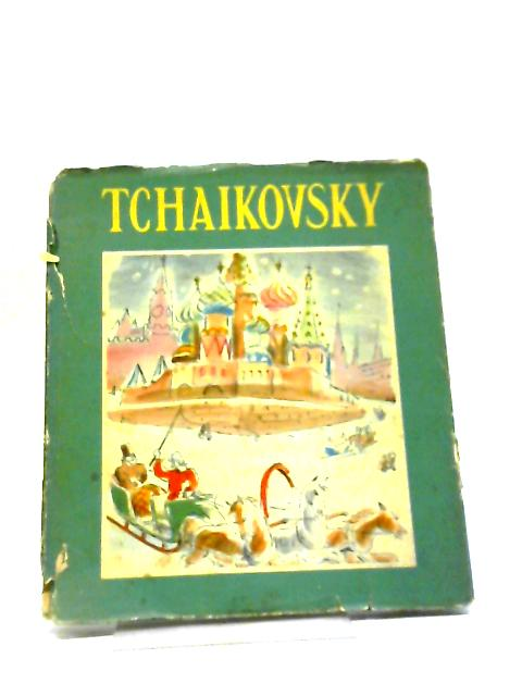 Tchaikovsky His Life Told in anecdotal Form by Waldo Mayo