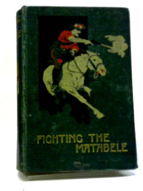 Fighting The Matabele by J. Chalmers