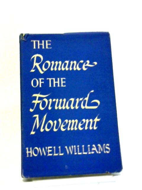 The Romance of the Forward Movement of the Presbyterian Church of Wales By Rev. Howelll Williams