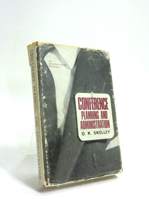Conference Planning and Administration by O. K. Skelley