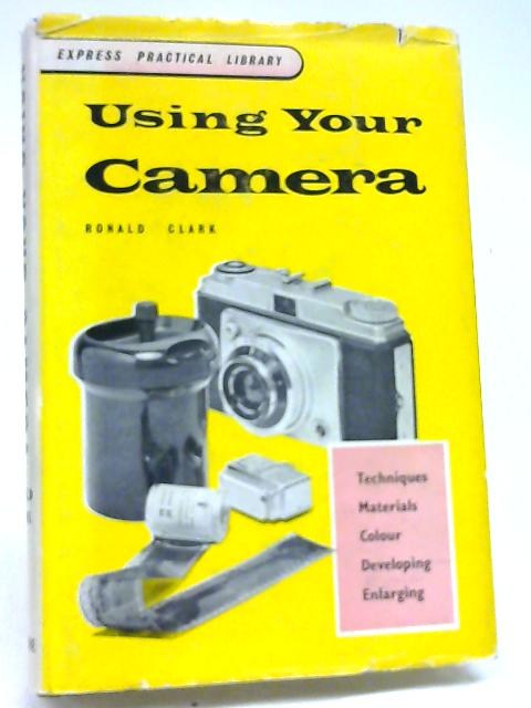 Using your camera (Express pratical library) by Clark, Ronald W
