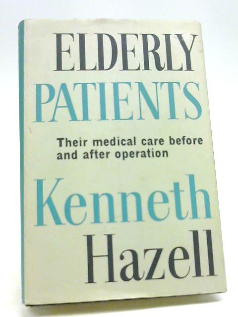 Elderly patients: Their medical care before and after operation by Hazell, Kenneth