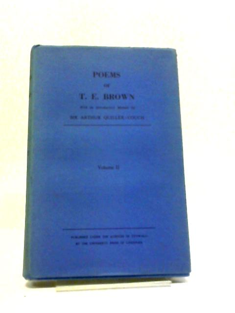 Poems of T E Brown With An Introductory Memoir By Sir Arthur Quiller-Couch. Volume 2 by T E Brown