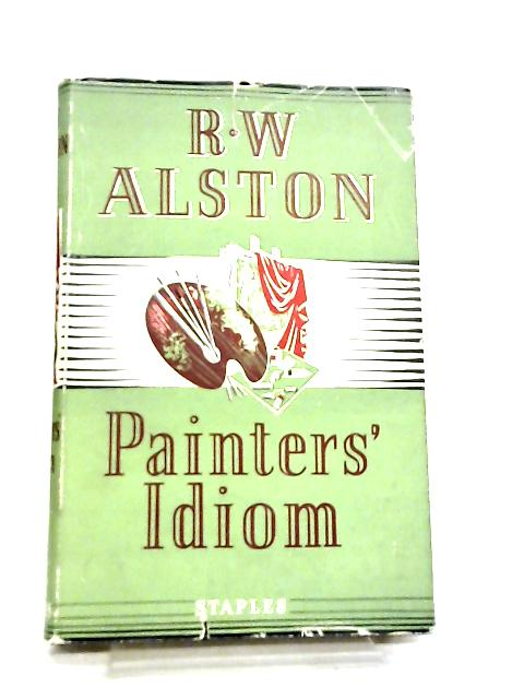 Painter's Idiom, A Technical Approach to Painting by Rowland Wright Alston