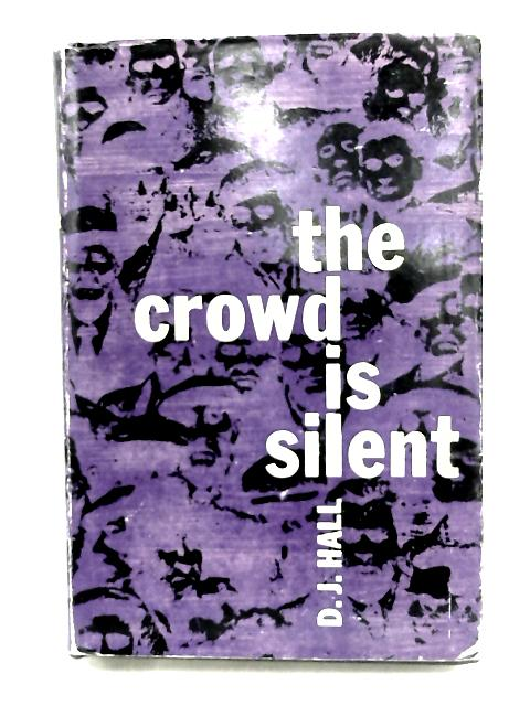 The Crowd Is Silent by D. J Hall,