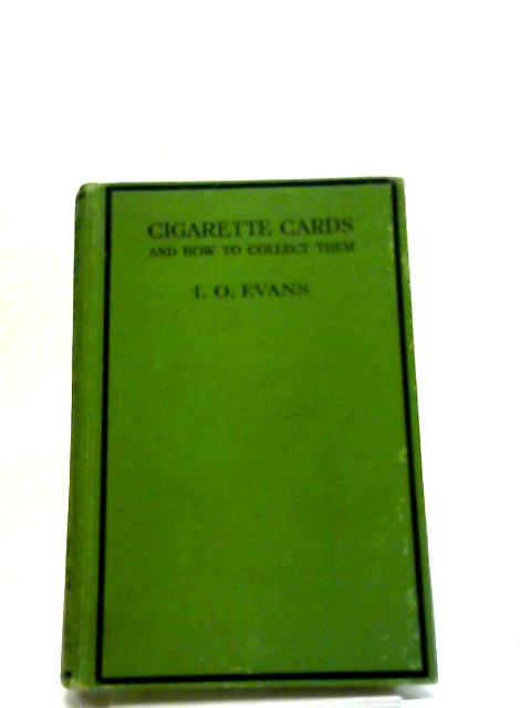 Cigarette Cards: And How To Collect Them. By I. O. Evans