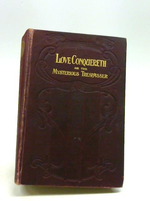 Love Conquereth or the Mysterious Trespasser by Murray, Charlotte
